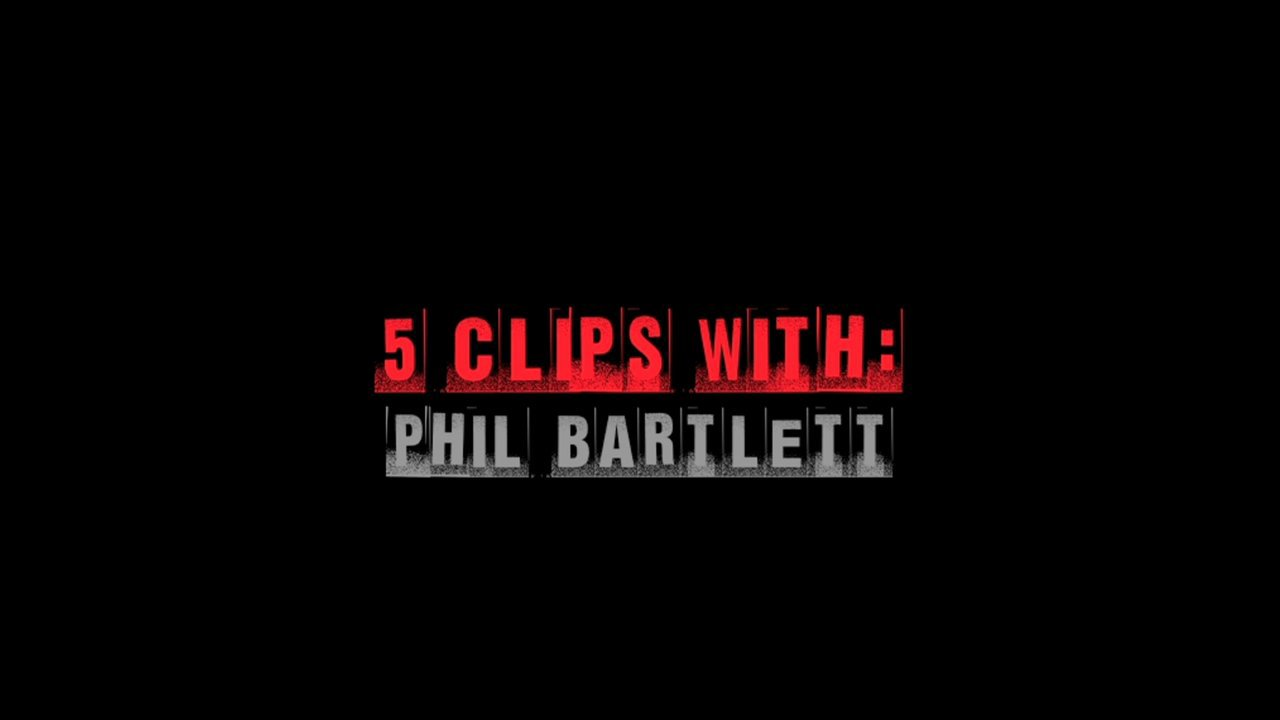 5 Clips with Phil Bartlett