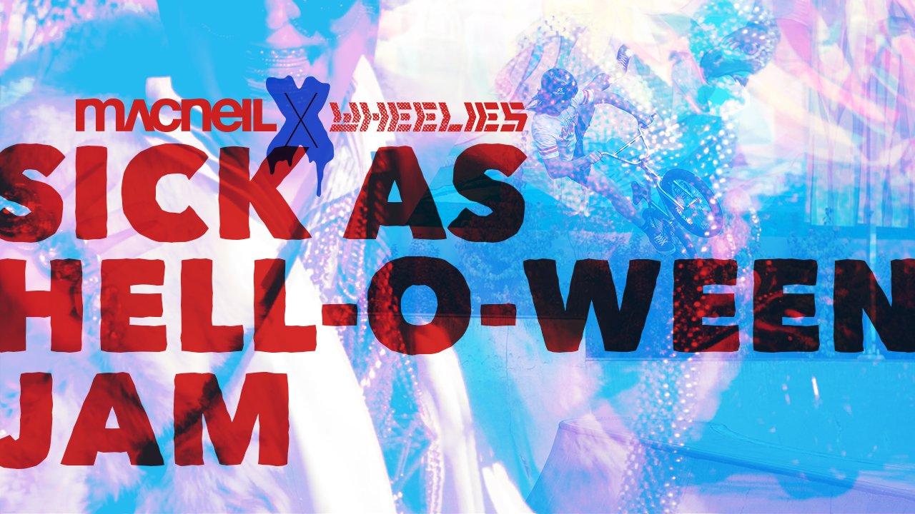 MacNeil X Wheelies Sick As Hell-O-Ween Jam 2014